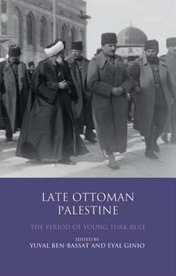 Late Ottoman Palestine By Ben-bassat, Yuval/ Ginio, Eyal